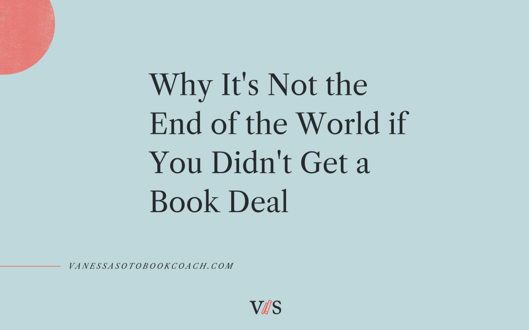 Why It's Not the End of the World if You Didn't Get a Book Deal