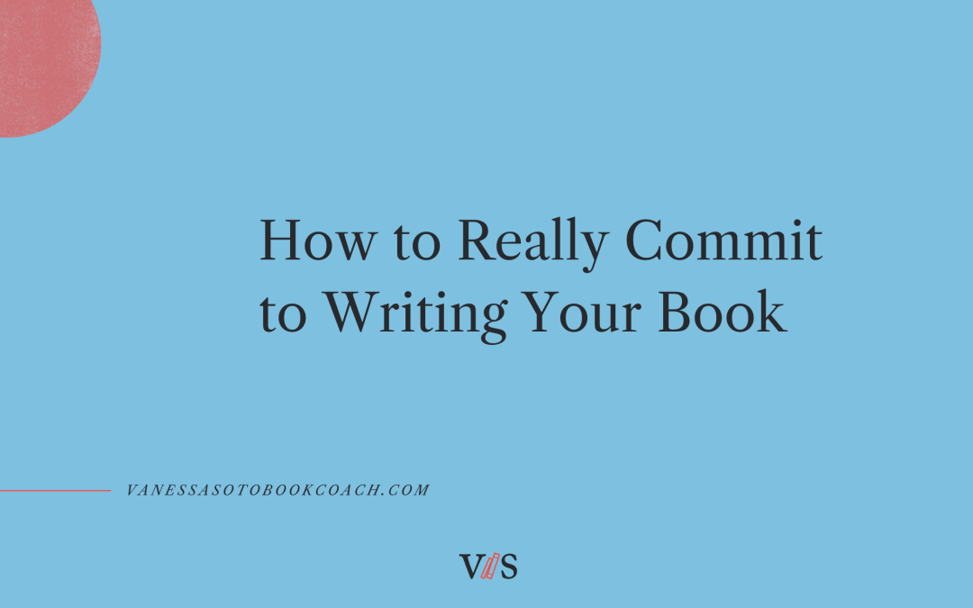 How to Really Commit to Writing Your Book