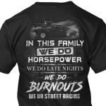 Street Racing Family Shirts In This Family We Do Horsepower We Do Late Nights We Do Burnouts We Do Street Racing Products From Street Racing Teespring