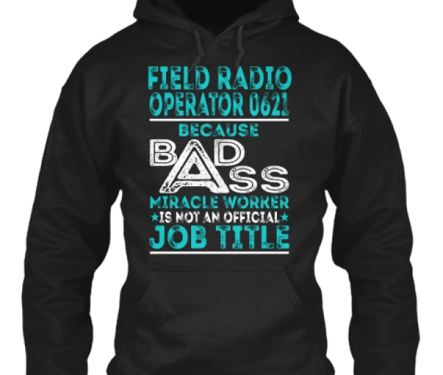 Field Radio Operator 0621 Because Badass Miracle Worker Is Not An Official Job Title Black Sweatshirt