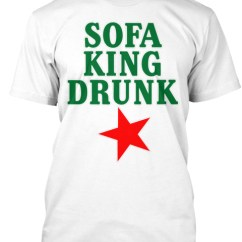 Sofa King Awesome T Shirt Bjs Sleeper Drunk Funny Beer Products Teespring White Front