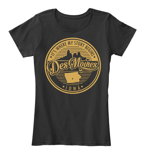 Des Moines It's Where My Story Begins - its where my story begins desmoines iowa Products from Des Moines Clothing | Teespring