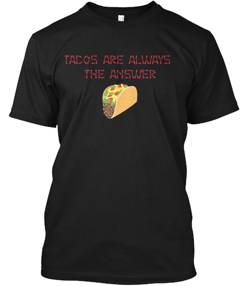 Tacos Are Always  The Answer Black T-Shirt Front