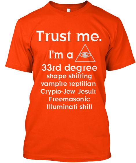 Trust Me I'm A 33 Rd Degree Shape Shifting Vampire Reptilian Crypto  Jew Jesuit Freemasonic Illuminati Shill Orange T-Shirt Front