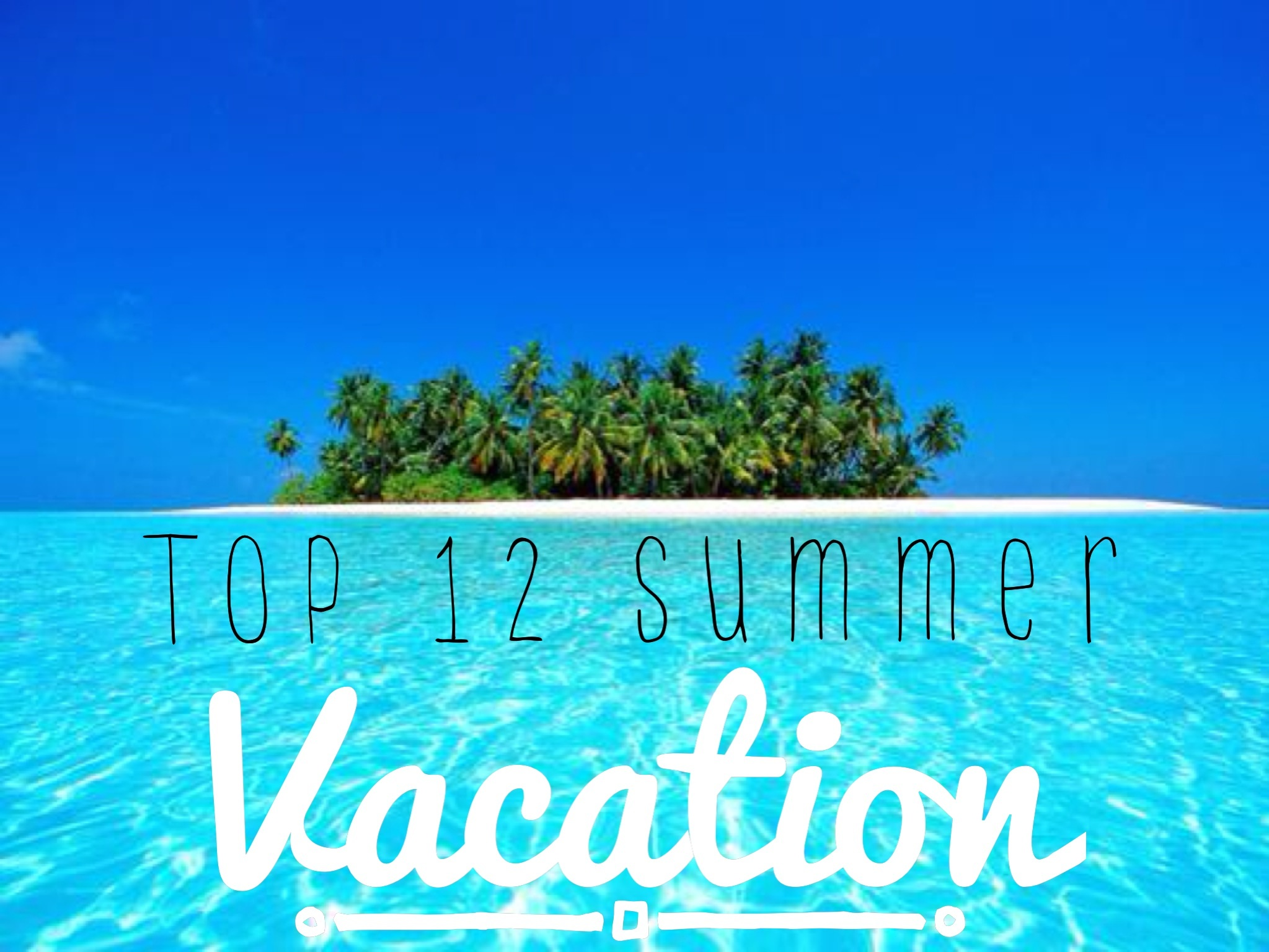 Top 12 Summer Vacation!