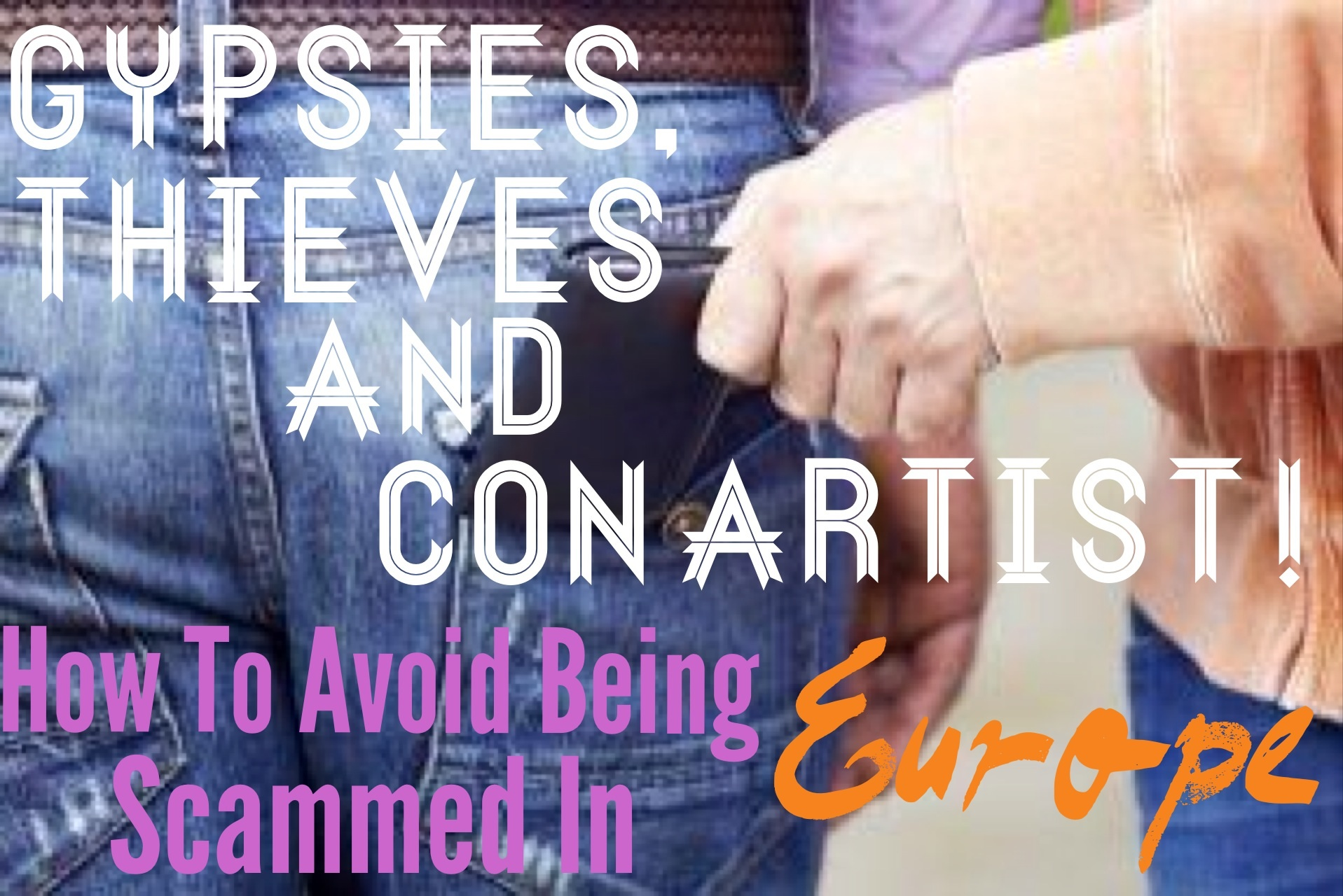 Thieves And Con Artist How To Avoid Being Scammed In Europe - 7 tips to avoid tourist scams in europe
