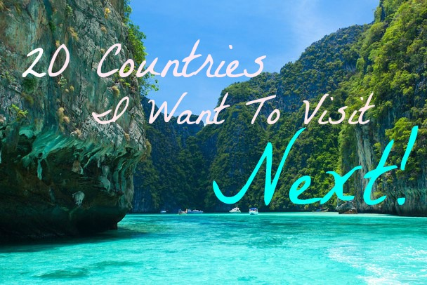 20 Countries I Want To Visit Next