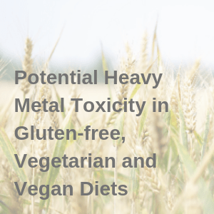 Potential heavy Metal Toxicity in Gluten-free, Vegetarian and Vegan Diets