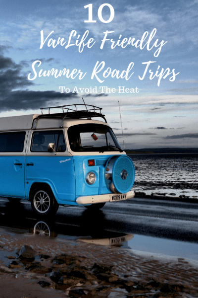 10 VanLife Summer Road Trips to Avoid the Heat