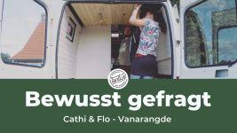 Bewusst gefragt - Cathi & Flo von Vanaragde