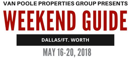 5.16.18 – 5.20.18 Dallas Ft. Worth Weekend Guide