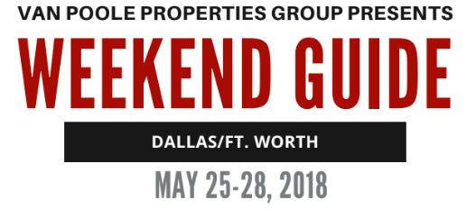 5.25.18 – 5.28.18 Dallas Ft. Worth Weekend Guide
