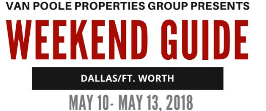 5.10.18 – 5.13.18 Dallas Ft. Worth Weekend Guide