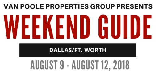 8.9.18 – 8.12.18 Dallas Ft. Worth Weekend Guide