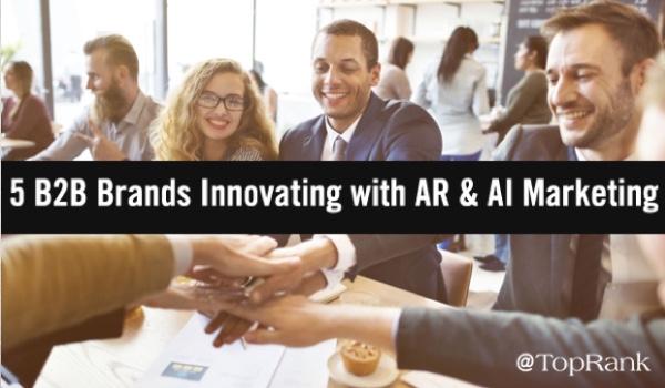 5 B2B Brands Innovating with AR & AI Marketing
