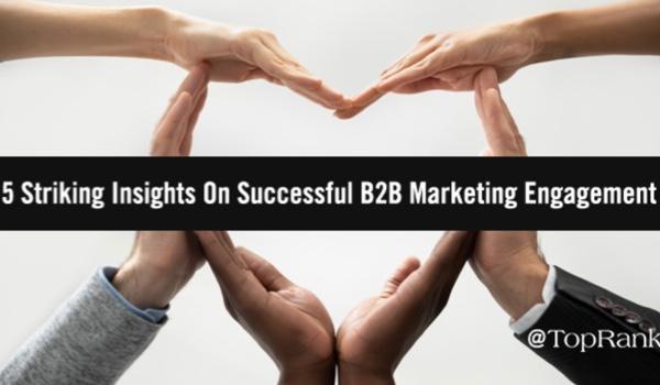 5 Striking Insights On Successful B2B Marketing Engagement