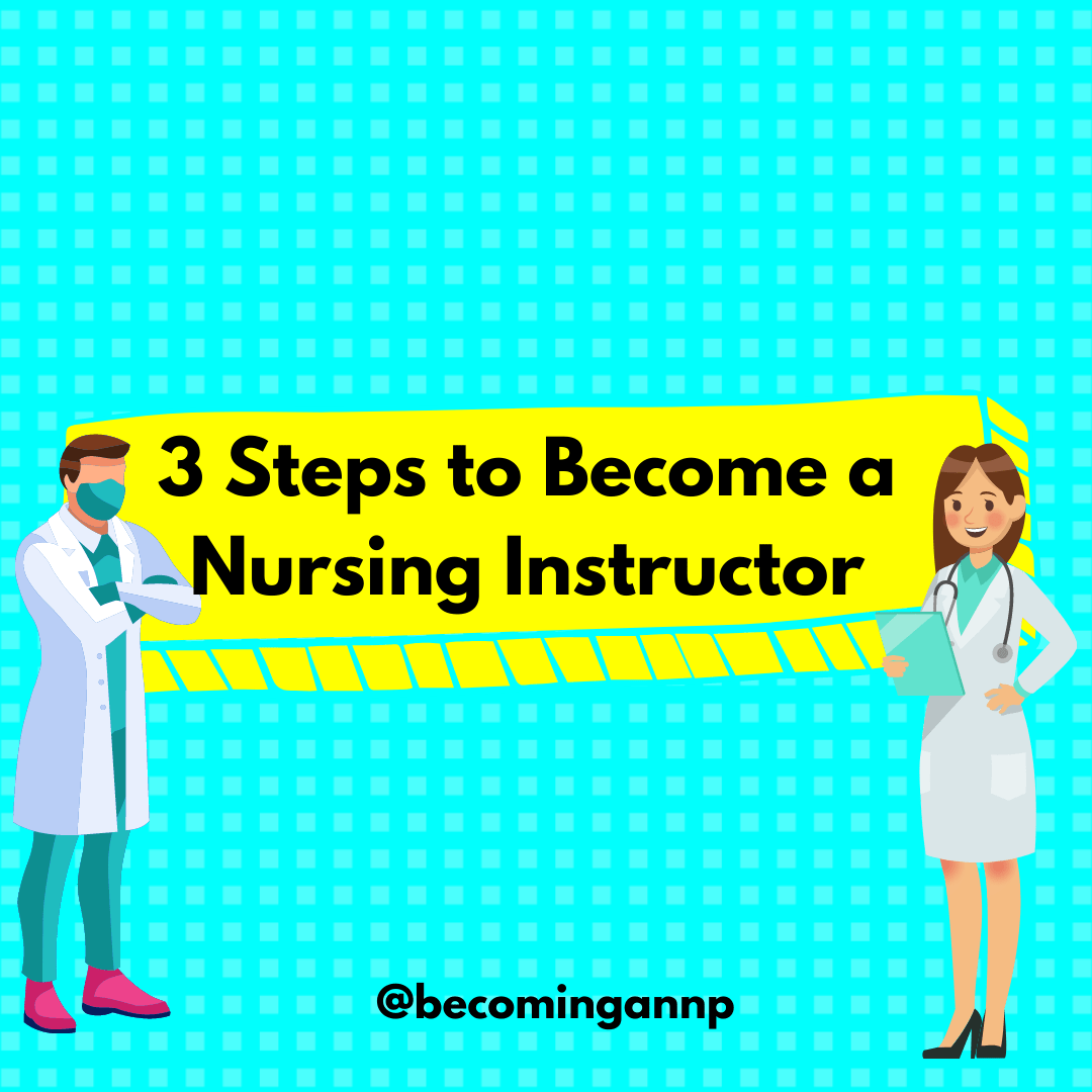 3 steps to become a BSN nursing instructor