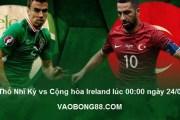Soi kèo bóng đá Thổ Nhĩ Kỳ vs Cộng hòa Ireland lúc 00:00 ngày 24/03
