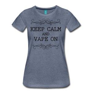 Keep Calm and Vape On - Damen Shirt