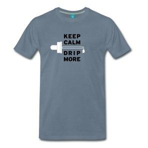 Keep Calm - Drip More