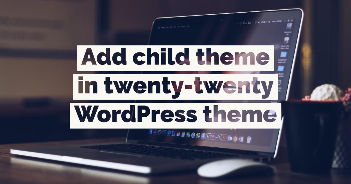 add child theme for twenty twenty in WordPress