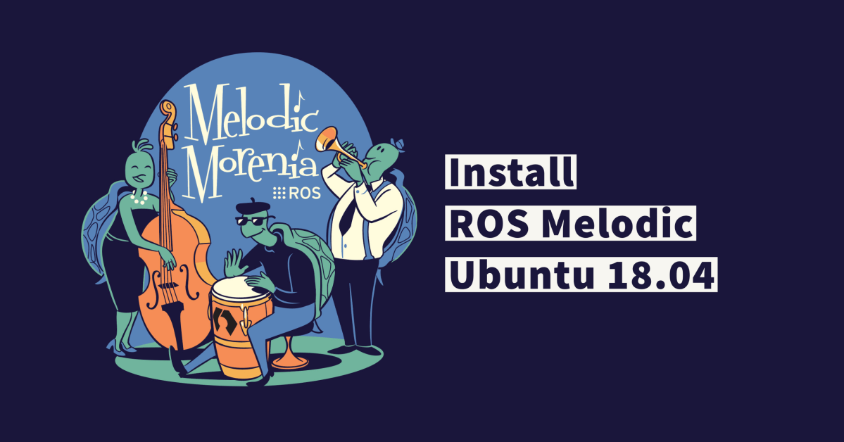 How to Install ROS Melodic on Ubuntu 18.04