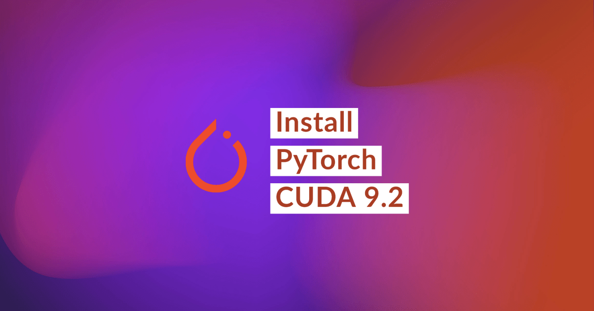 How to Install PyTorch with CUDA 9.2
