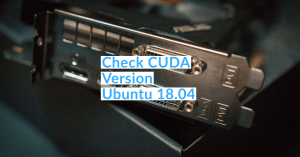 How to Check CUDA Version on Ubuntu 18.04