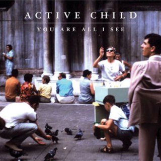 Active Child – You are all I see (2011)