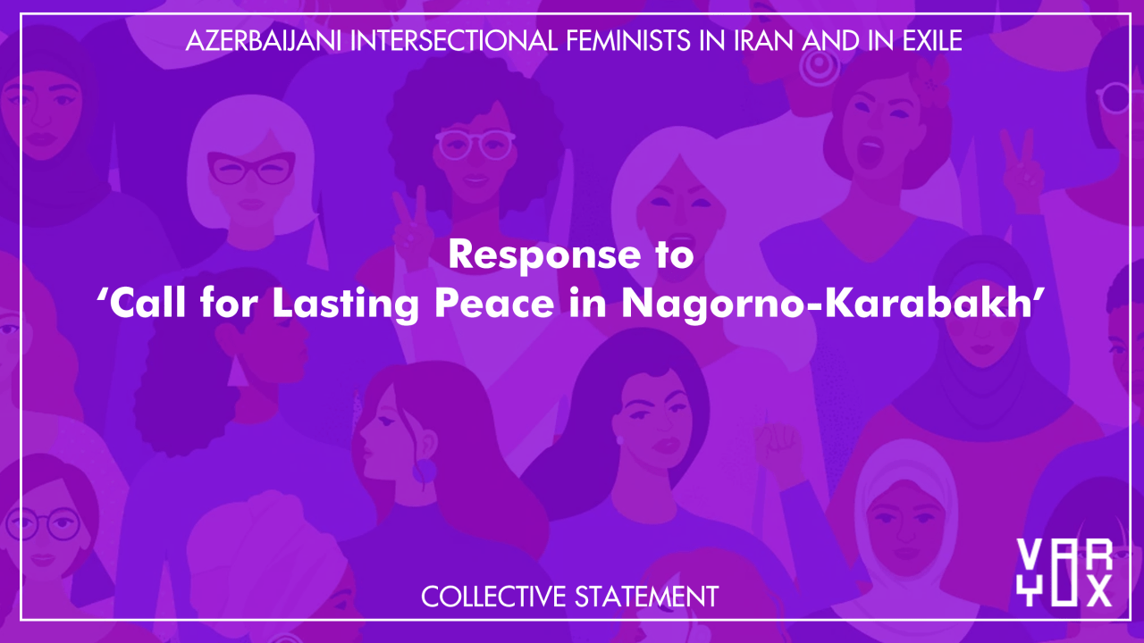 "Collective Statement of Azerbaijani Intersectional Feminists in Iran and in Exile on ""Call for Lasting Peace in Nagorno-Karabakh"""