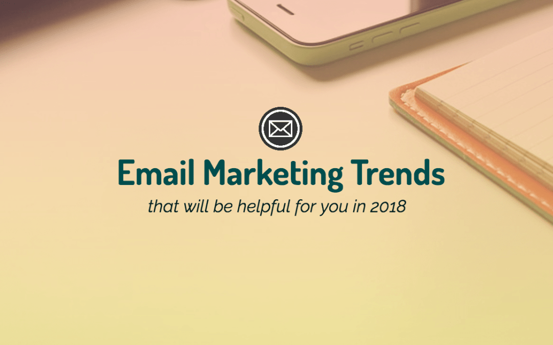 The Best Email Marketing Trends That Would Be A Help To You In 2018
