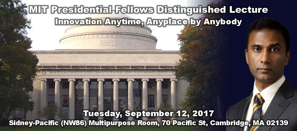 MIT Presidential Fellows Distinguished Lecture: Innovation Anytime, Anyplace By Anybody
