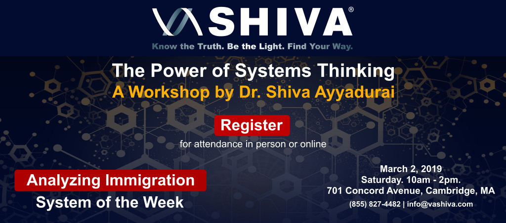 The Power Of Systems Thinking Workshop By Dr. Shiva Ayyadurai – March 2, 2019