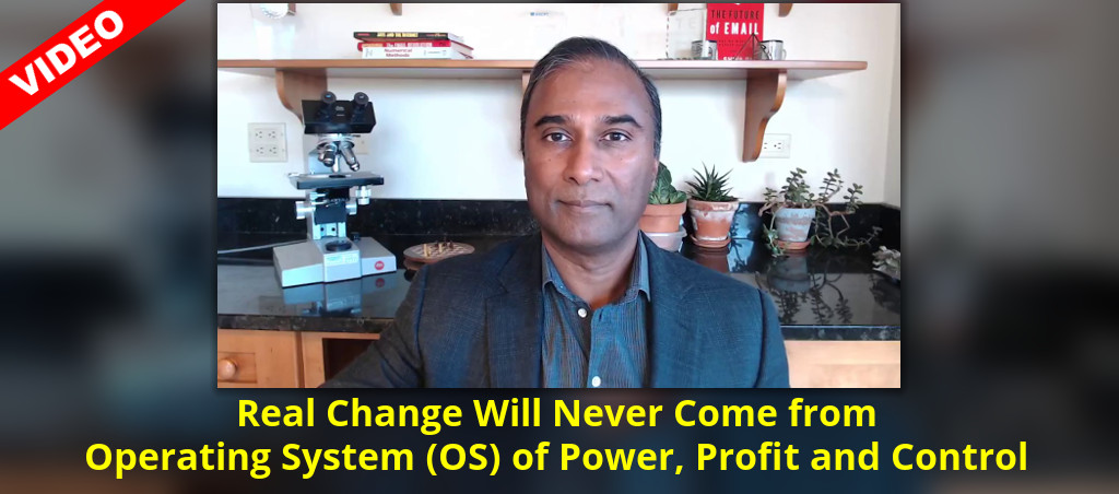 Real Change Will Never Come From Operating System (OS) Of Power, Profit And Control