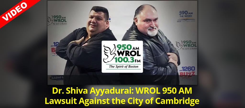 Dr. Shiva Ayyadurai: WROL 950 AM Lawsuit Against The City Of Cambridge