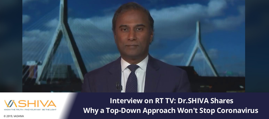 Dr.SHIVA Shares Why A Top-Down Approach Won't Stop Coronavirus