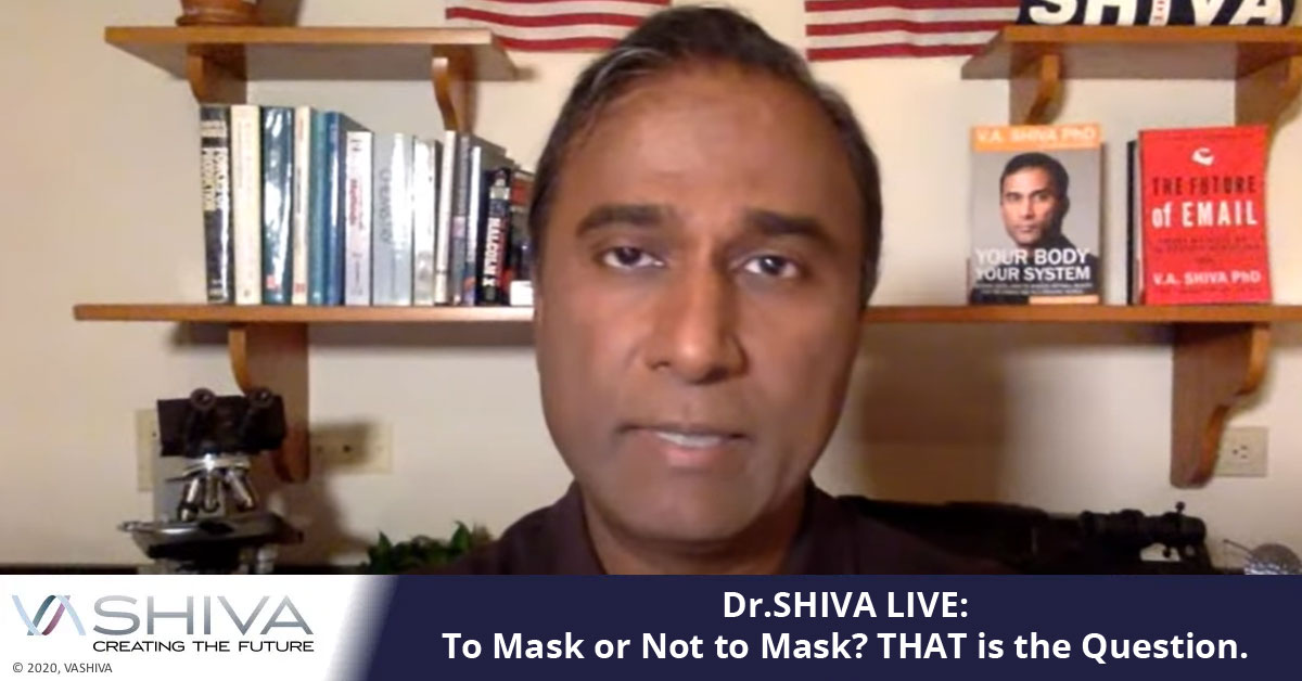 DR.SHIVA LIVE: To Mask Or Not To Mask? THAT Is The Question.