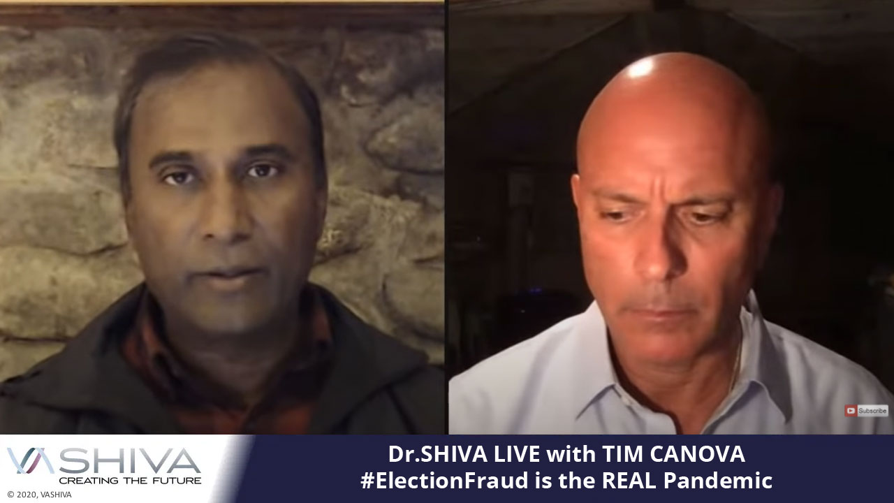 Dr.SHIVA LIVE With TIM CANOVA: #ElectionFraud Is The REAL Pandemic