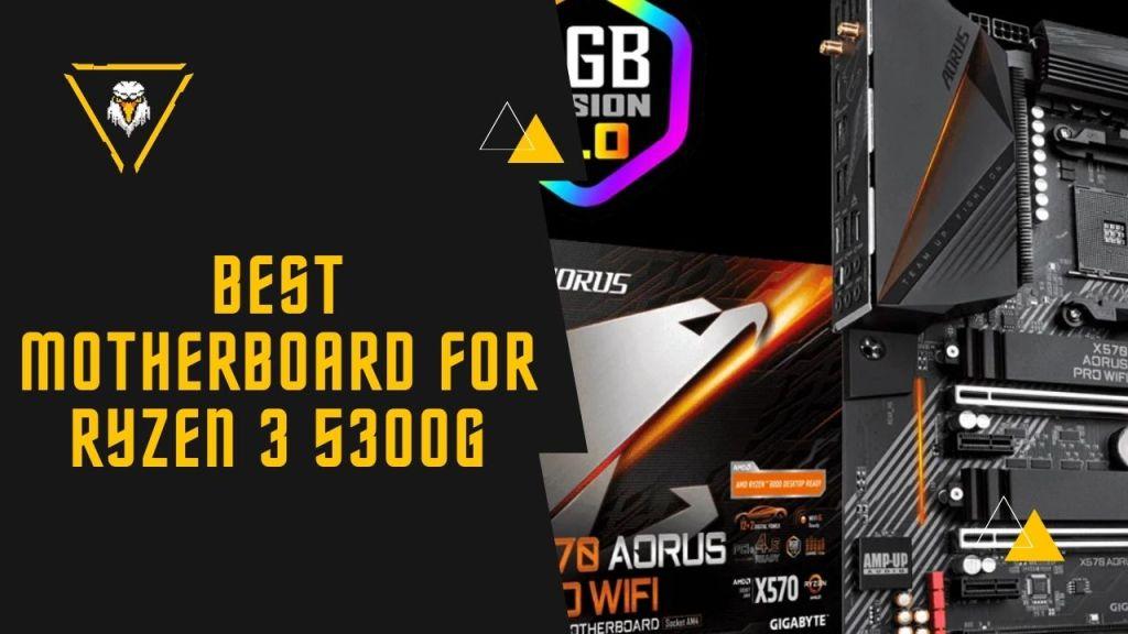 Best Motherboard for AMD Ryzen 3 5300G