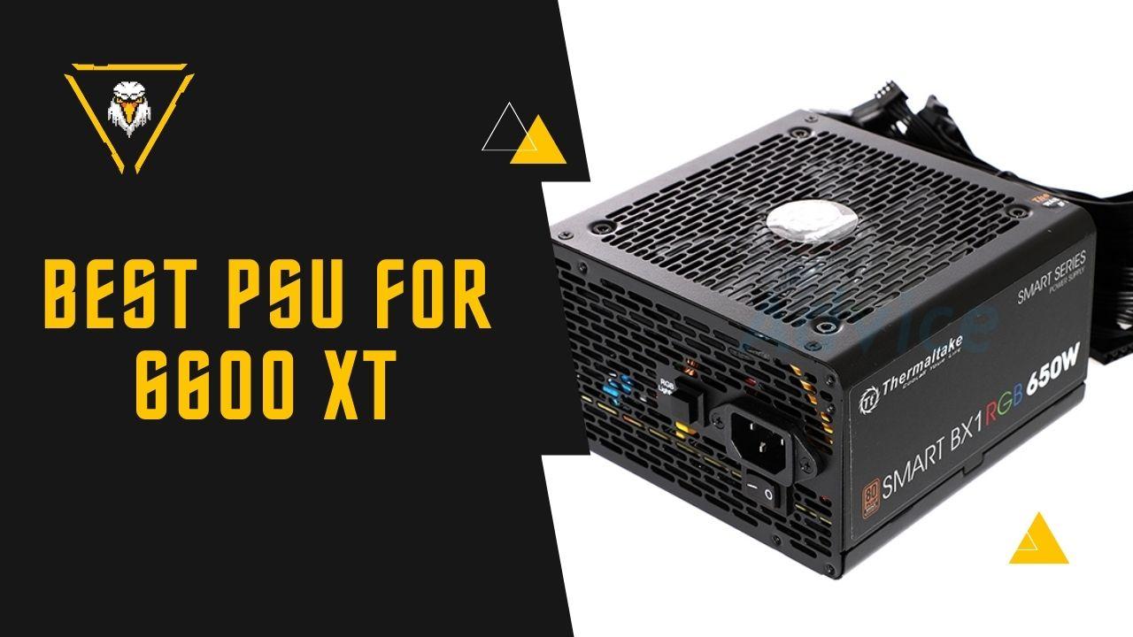 Best PSU For 6600 XT