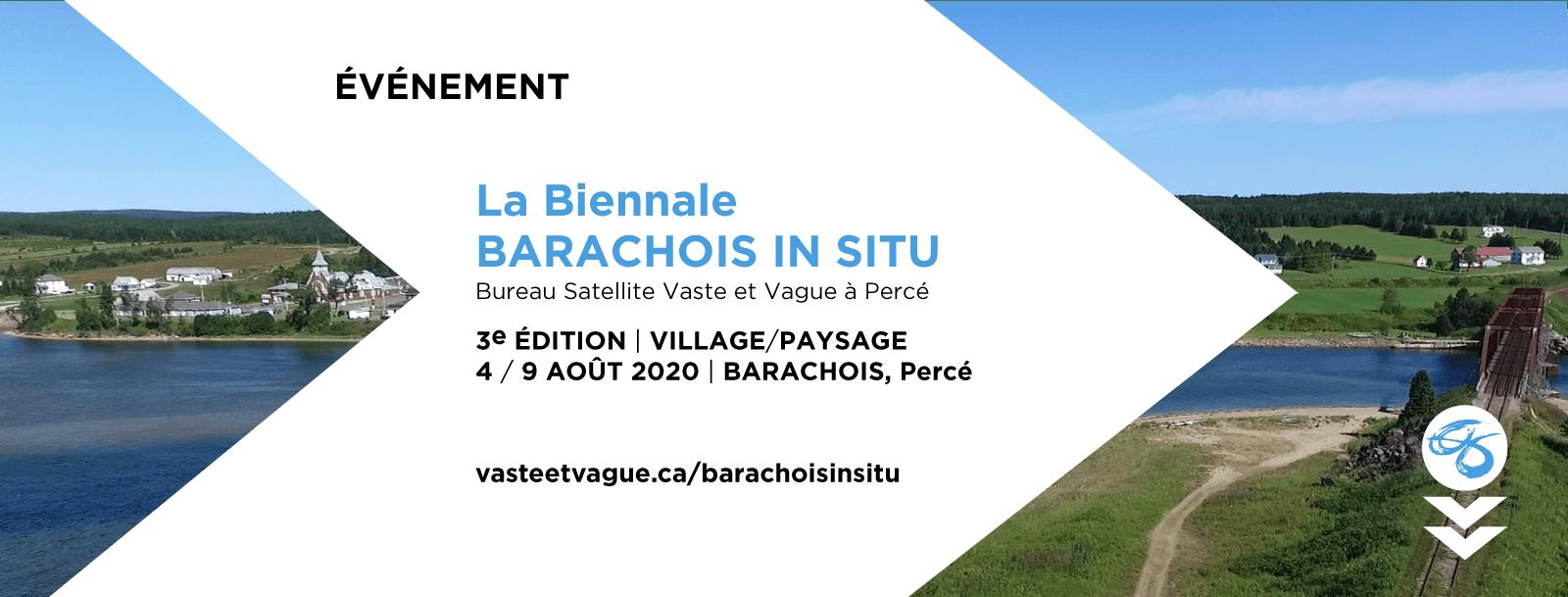 LA BIENNALE BARACHOIS IN SITU   3e ÉDITION   VILLAGE/PAYSAGE Événement de création in situ   4 au 9 août 2020
