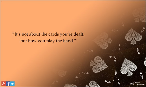 "thought 18 ""It's not about the cards you're dealt, but how you play the hand."" vastu review"