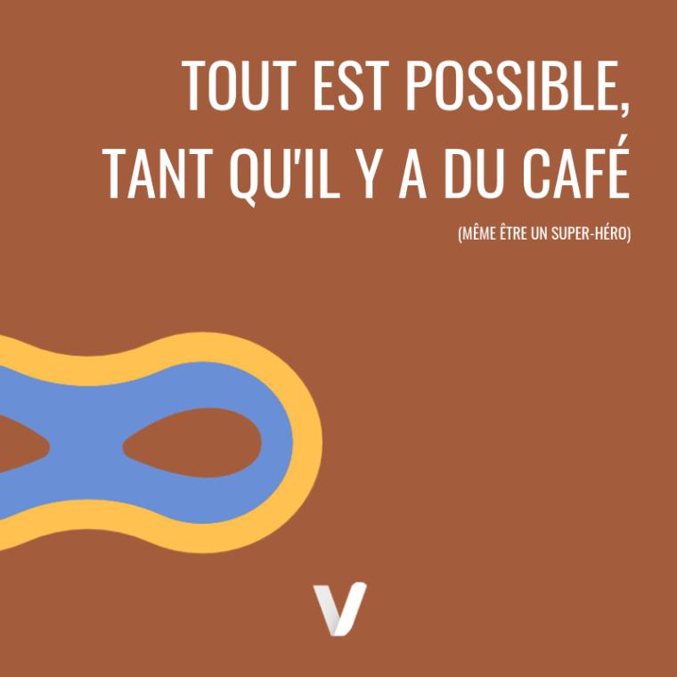 Tout est possible tant qu'il y a du cafe