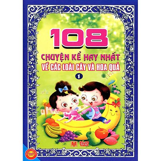 108 Chuyện Kể Hay Nhất Về Các Loài Cây Và Hoa Quả (Tập 1)
