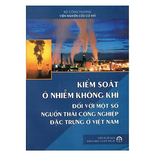 Kiểm Soát Ô Nhiễm Không Khí Đối Với Một Số Nguồn Thải Công Nghiệp Đặc Trưng Ở Việt Nam