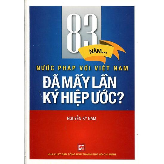 83 Năm Nước Pháp Với Việt Nam - Đã Mấy Lần Hiệp Ước?