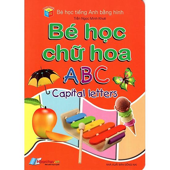 Bé Học Tiếng Anh Bằng Hình: Bé Học Chữ Hoa ABC
