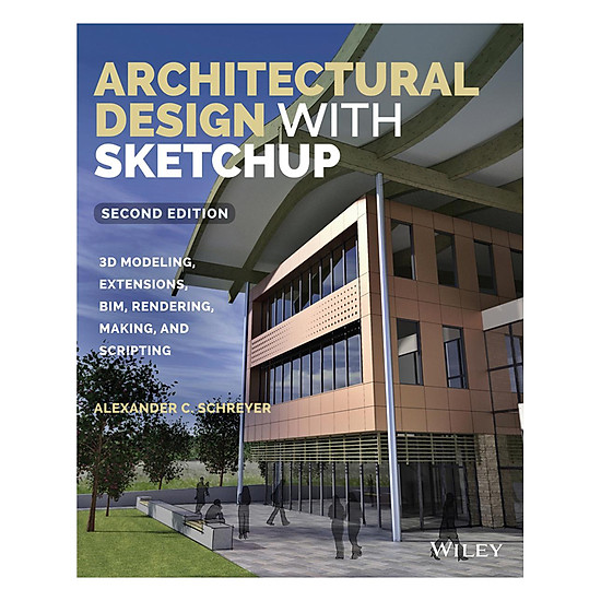 Architectural Design With Sketchup: 3D Modeling, Extensions, BIM, Rendering, Making, And Scripting, Second Edition