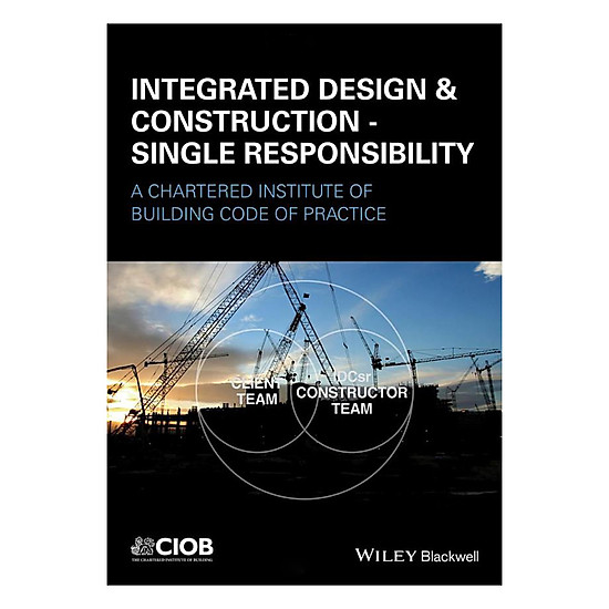 Integrated Design & Construction - Single Responsibility - A Chartered Institute Of Building Code Of Practice