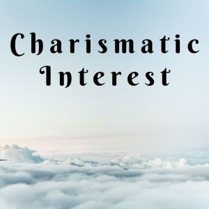 Charismatic Interest